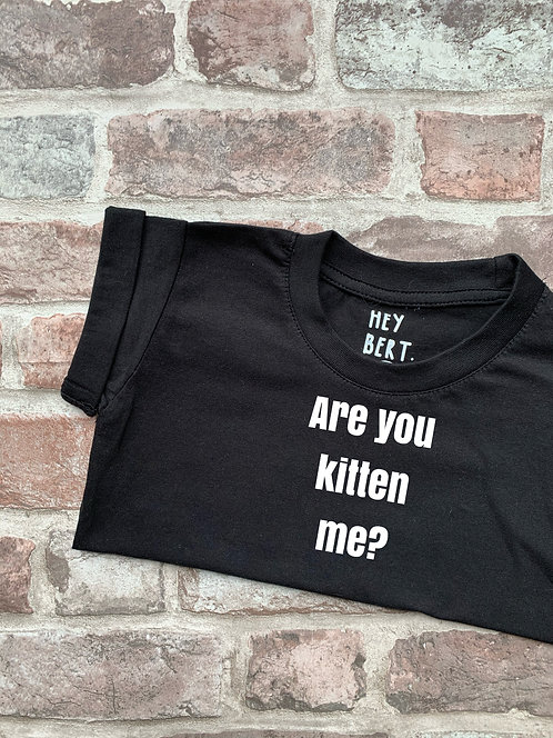 Are you kitten me? CAT Tee