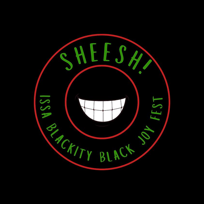 SHEESH! Issa Blackity Black Joy Fest