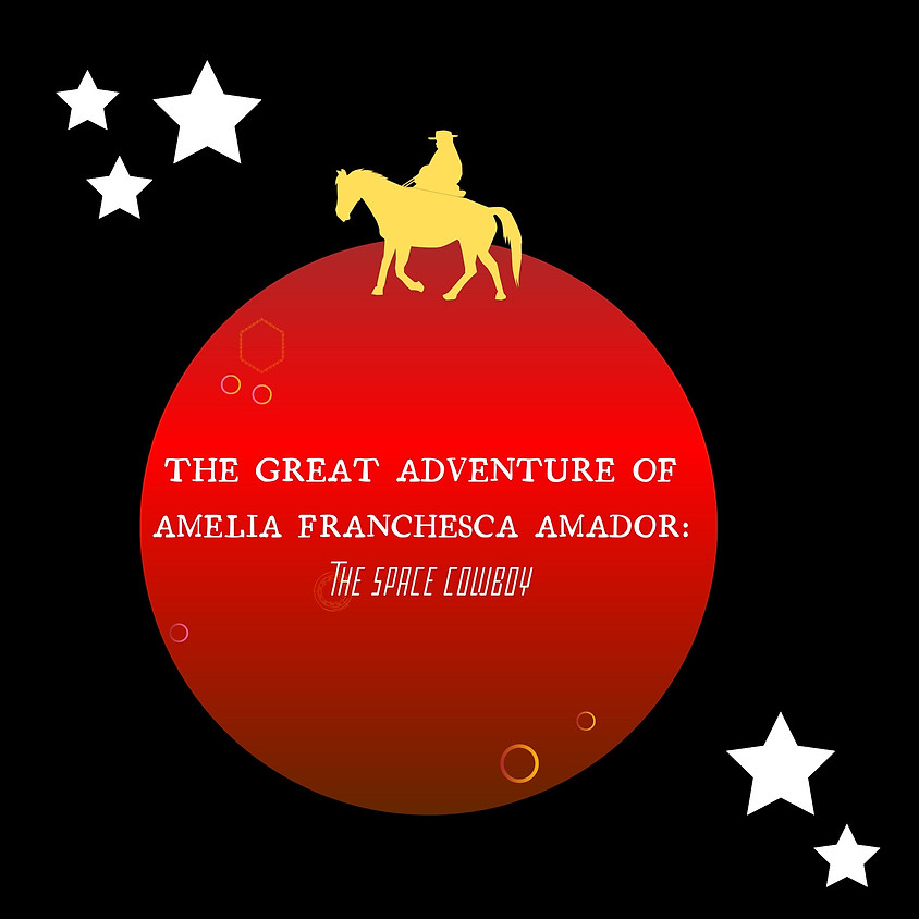 The Great Adventure of Amelia Franchesca Amador: The Space Cowboy