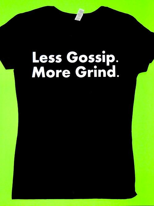 Less Gossip, More Grind