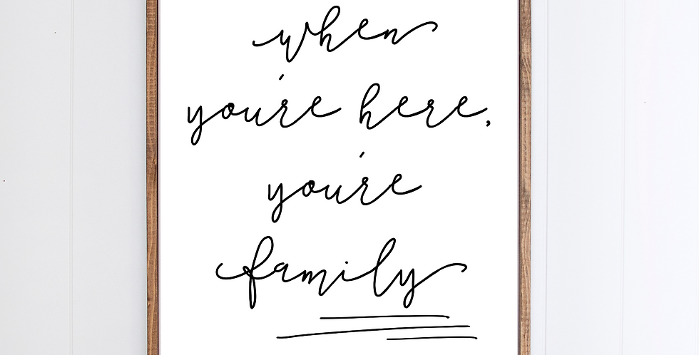 When You're Here, You're Family