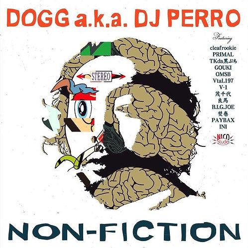 NON-FICTION / DOGG a.k.a. DJ PERRO