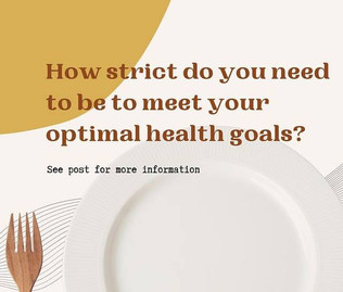 How strict do you need to be to meet your optimal health goals?