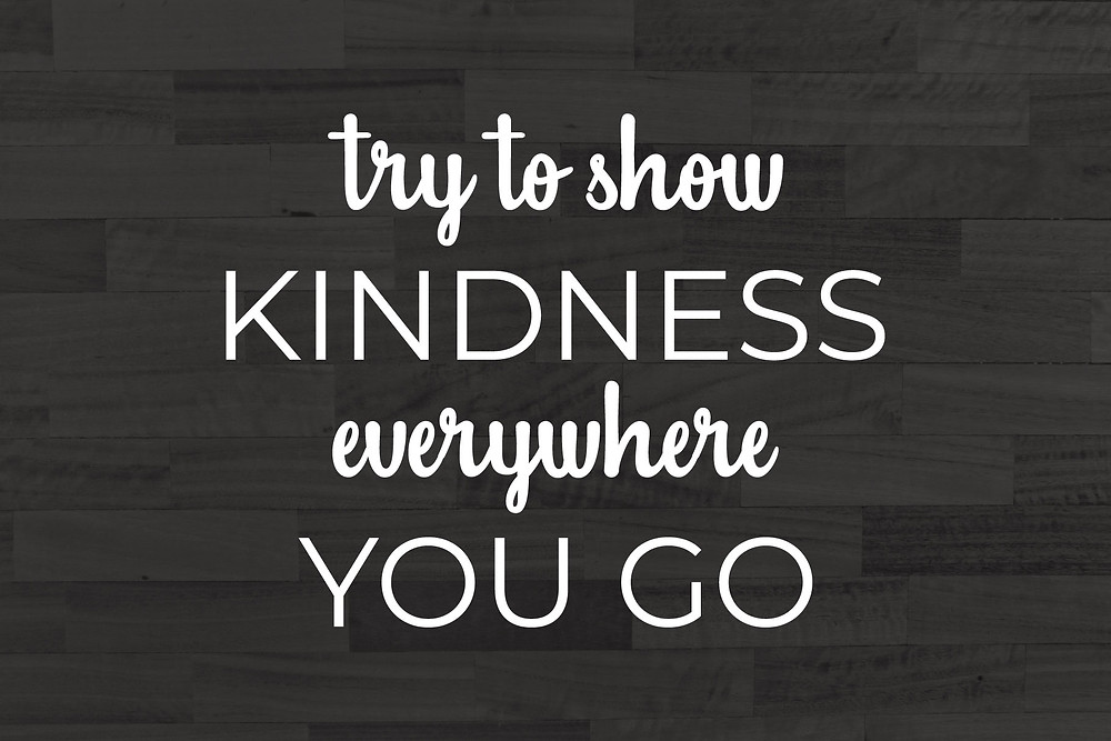 Try To Show Kindness Everywhere You Go White Text Copy