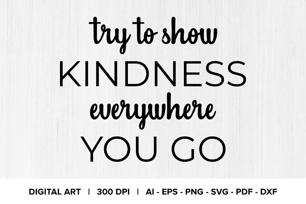 Try To Show Kindness Everywhere You Go Quote