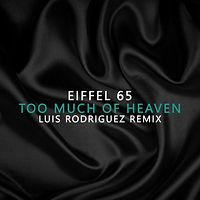 Eiffel 65 - Too Much Of Heaven (Luis Rodriguez Remix)