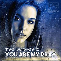 The Uniquerz - You Are My Pray