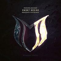 Roman Messer - Sweet Desire (Bogdan Vix Remix)