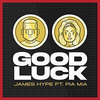 James Hype feat. Pia Mia - Good Luck