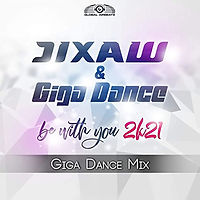 Jixaw & Giga Dance - Be With You 2k21 (Giga Dance Mix)