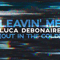 Luca Debonaire - Leavin' Me (Out In The Cold)