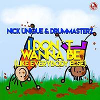 Nick Unique & DrumMasterz - I Don't Wanna Be (Like Everybody Else)