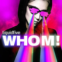 Liquidfive - Whom!