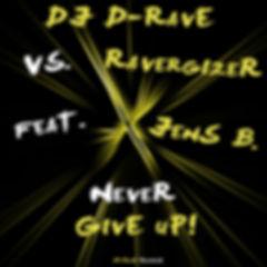 DJ D-Rave vs. Ravergizer feat. Jens B. - Never Give Up!