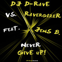 DJ D-Rave vs. Ravergizer feat. Jens B. // Never Give Up! // DR003