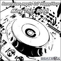 Ravergizer meets DJ HappyHour - Move That Body