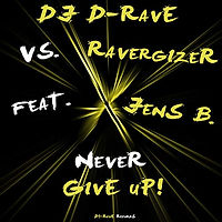 DJ D-Rave vs. Ravergizer feat. Jens B. - Never Give Up!