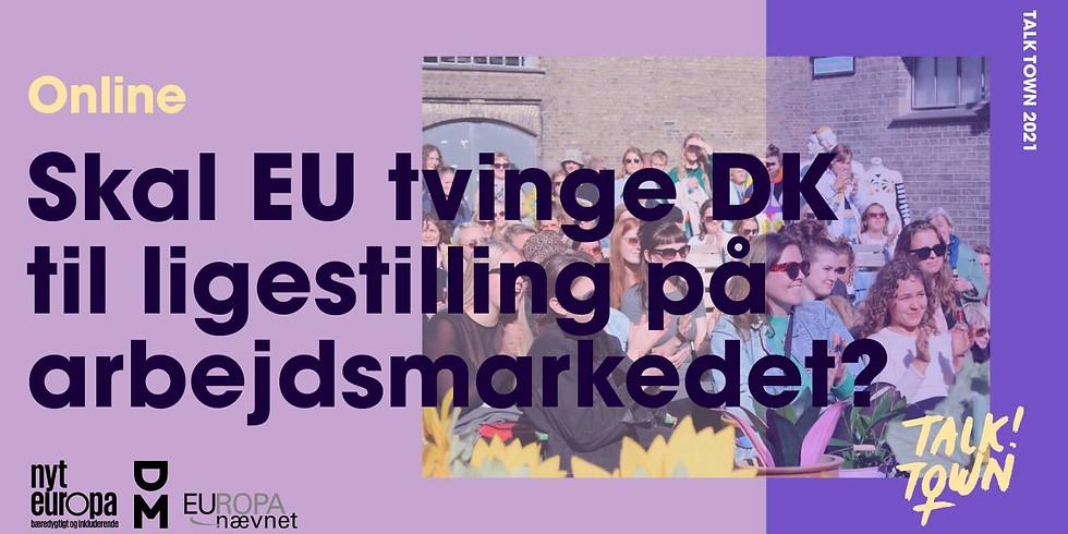 Talk Town: Skal EU tvinge DK til ligestilling på arbejdsmarkedet?