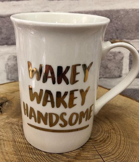 Wakey Wakey Handsome...MUG