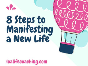 8 Steps to Manifesting a New Life