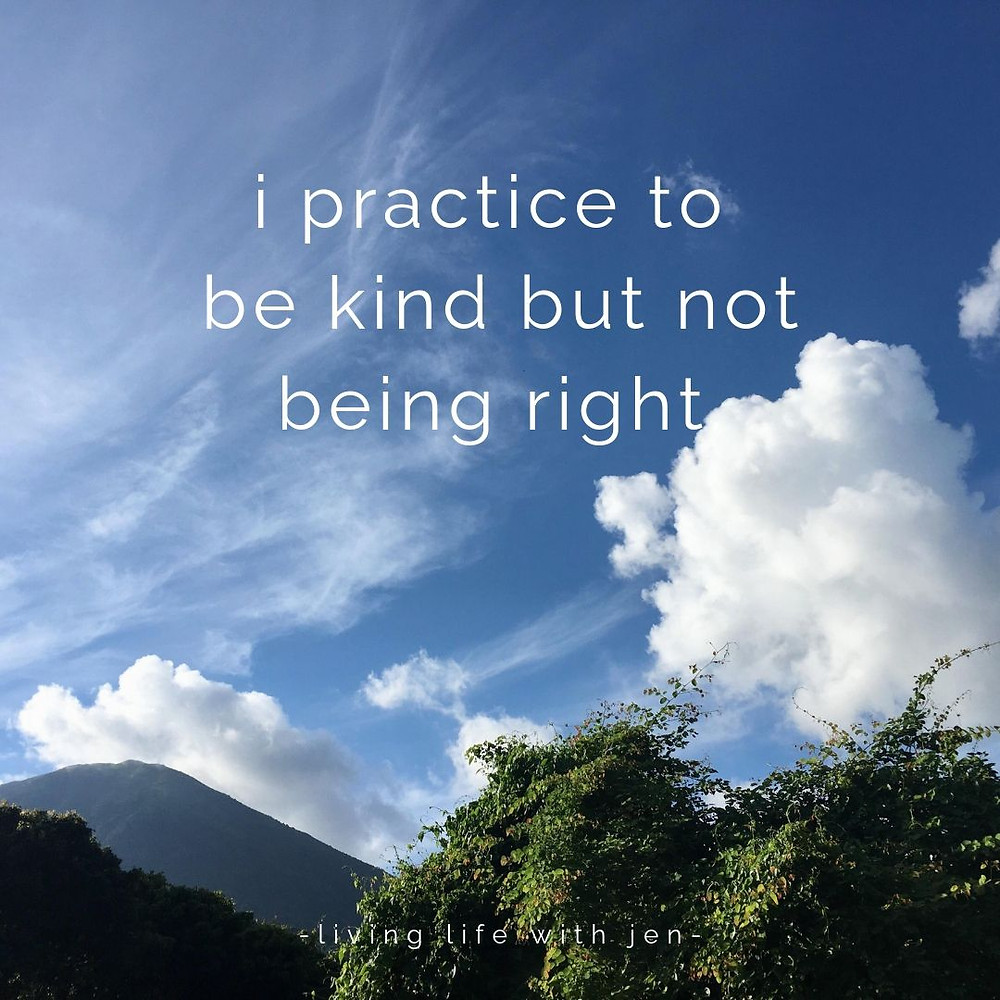 i practice to be kind but not being right