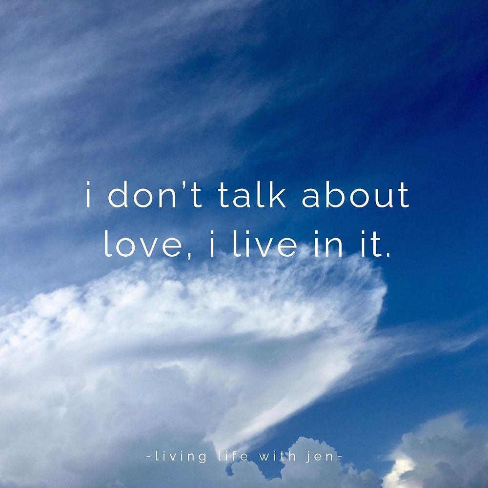 i don't talk about love, i live in it.