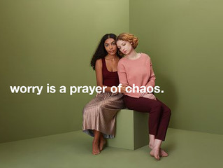 Worry is a prayer of chaos. Why insist?