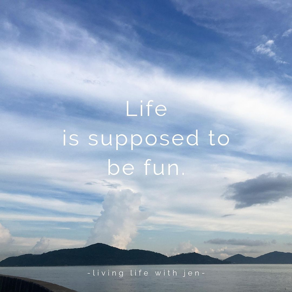 life is supposed to be fun