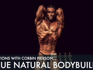 12 Questions With Corbin Pierson... A True Natural Bodybuilder!