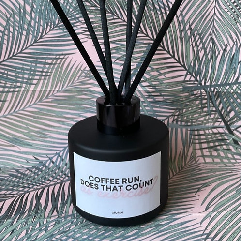 Personalised 'Coffee Run, Does That Count As Exercise' Reed Diffuser- various