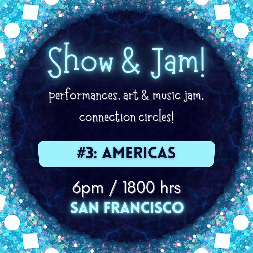 Show and Jam #3: Americas