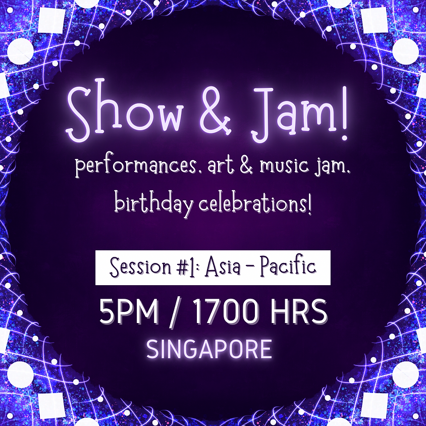 Show and Jam! Session 1: Asia-Pacific