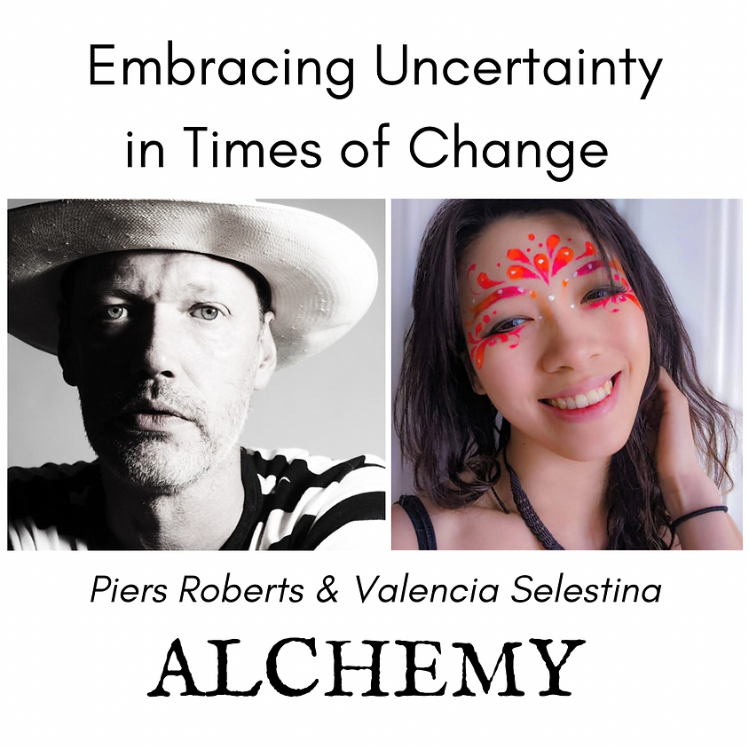 Embracing Uncertainty in Times of Change   Piers Roberts & Valencia Selestina