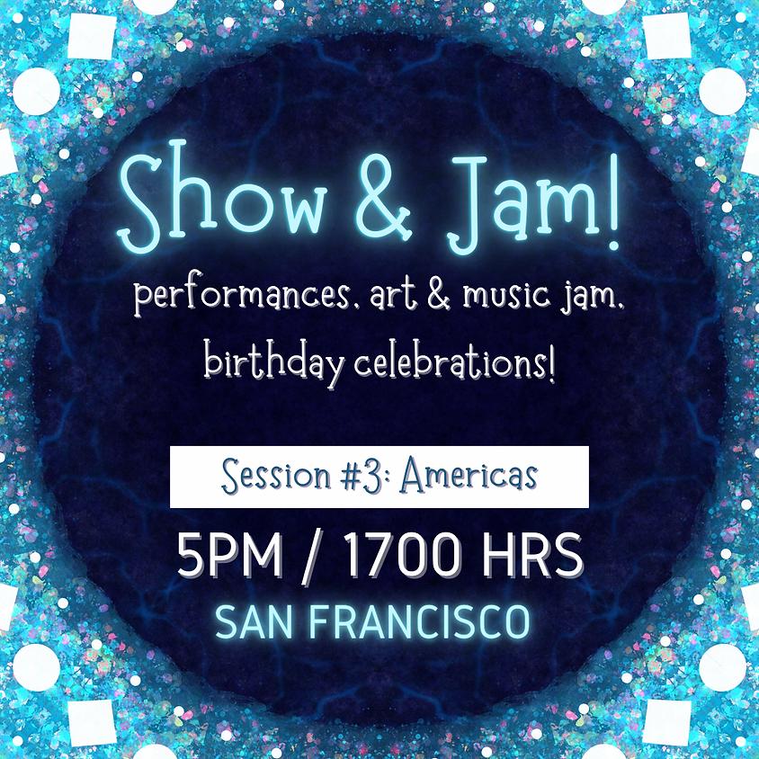 Show and Jam! Session 3: Americas