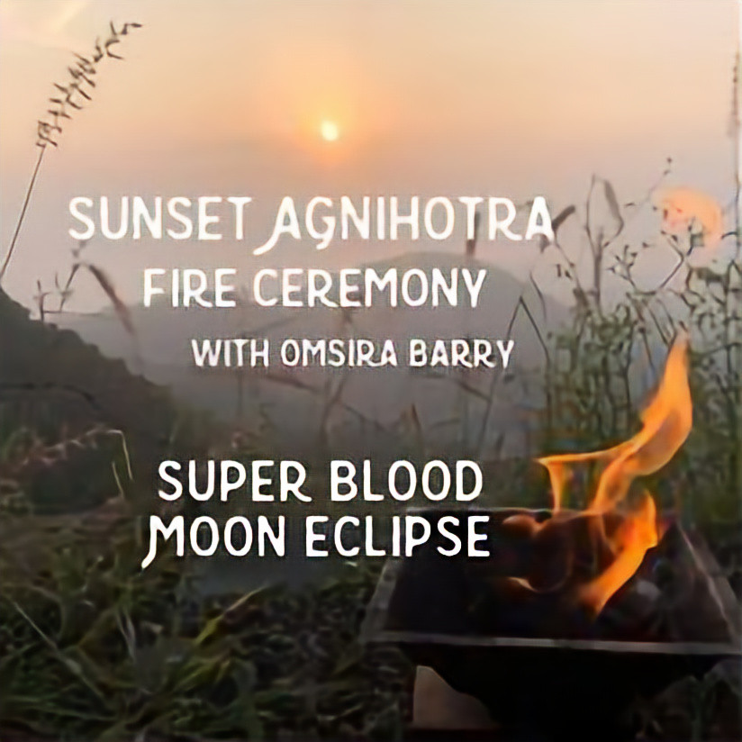 Sunrise Agnihotra Fire Ceremony .:. Super Blood Moon Eclipse | Omsira Barry