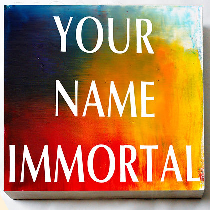 YOUR NAME IMMORTAL: