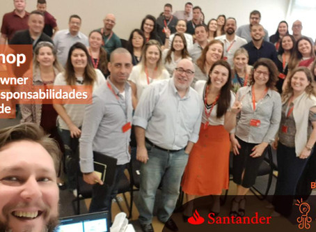 Workshop Papel e Responsabilidade do Product Owner na agilidade | Banco Santander | Set/2019