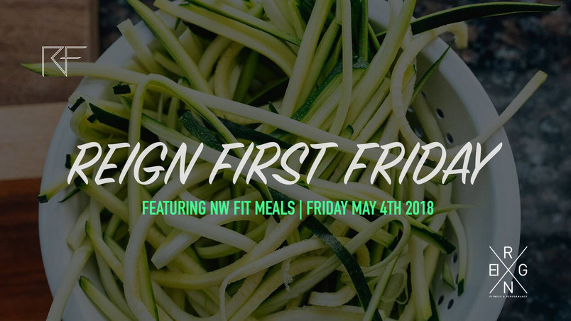 Reign Fitness First Friday May 2018 | Northwest Fit Meals