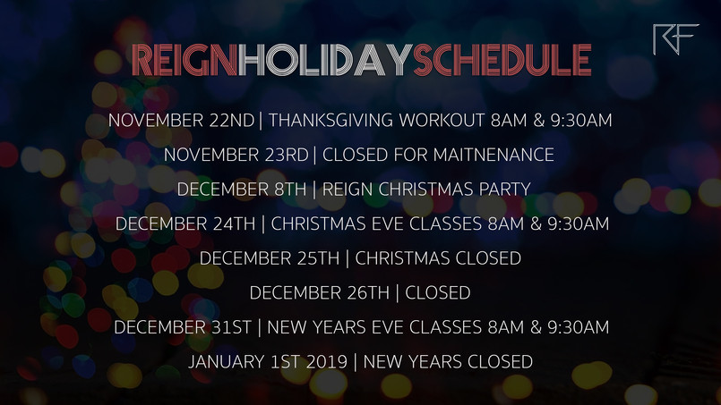 Reign Holiday Schedule 2018