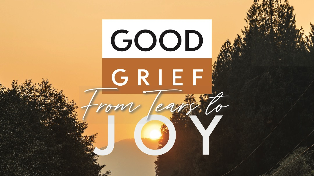 Good Grief: From Tears to Joy