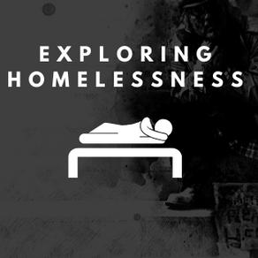 Exploring Homelessness