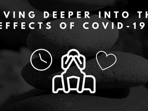 Diving Deeper into the Effects of COVID-19