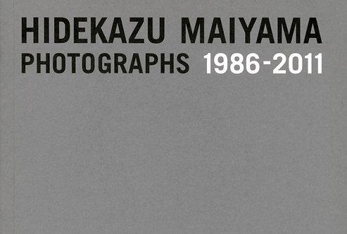 HIDEKAZU MAIYAMA PHOTOGRAPHS 1986-2011