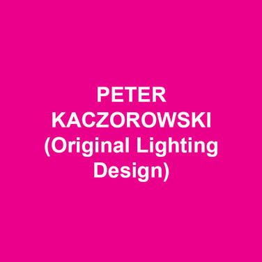 PETER KACZOROWSKI(Original Lighting Design) Broadway: more than 50 plays and musicals including BEAUTIFUL: THE CAROLE KING MUSICAL, LOVE LETTERS, LIVING ON LOVE, NO MAN'S LAND/WAITING FOR GODOT, THE ASSEMBLED PARTIES, NICE WORK IF YOU CAN GET IT, WIT, VENUS IN FUR, ANYTHING GOES, A VIEW FROM THE BRIDGE, GREY GARDENS, THE PRODUCERS, CONTACT, STEEL PIER. Extensive Off-Broadway, resident and regional credits as well as over 20 Encores! concerts at City Center. Opera: Met, San Francisco, Houston Grand, Santa Fe, St. Louis, Seattle. Abroad: Royal Opera, Scottish Opera, Opera/North, Maggio Florence, L'Arena di Verona, La Fenice, Bonn, Lisbon. Awards: Tony, Drama Desk, Outer Critics, Dramalogue, Ovation, Hewes.