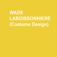 WADE LABOISSONNIERE (Costume Design)  DTC: THE WAR OF THE ROSES; THE EXPLORERS CLUB; BECAUSE OF WINN-DIXIE; ANY GIVEN MONDAY; THE OUTGOING TIDE; THE STORY OF MY LIFE. Broadway: THE STORY OF MY LIFE. Tours: DISNEY'S HIGH SCHOOL MUSICAL (US, Australia, Spain, West End); WHITE CHRISTMAS. Off-Broadway: AN OCTOROON; SIDE EFFECTS; ZANNA, DON'T!; SHAKESPEARE'S R&J. Regional Productions: Ford's (Associate Artist); Shakespeare Theatre; Kennedy Center; Arena Stage; Cincinnati Playhouse; Baltimore CenterStage; Portland Center Stage; Goodspeed; Fifth Avenue Theatre; Berkshire Theatre Group; Hangar Theatre; Dallas Theater Center; Alliance Theatre; Paper Mill Playhouse; Westport Country Playhouse; Pasadena Playhouse. Published Books: Blueprints of Fashion (2 Volumes.) Yale School of Drama.