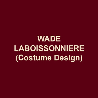 WADE LABOISSONNIERE (Costume Design) Broadway: THE STORY OF MY LIFE. Tours: DISNEY'S HIGH SCHOOL MUSICAL (US, Australia, Spain, West End); WHITE CHRISTMAS. Off-Broadway: AN OCTOROON, THE OUTGOING TIDE; SIDE EFFECTS; ZANNA, DON'T!; SHAKESPEARE'S R&J. Regional Productions: Ford's (Associate Artist;) Shakespeare Theatre; The Kennedy Center; Arena Stage; Cincinnati Playhouse; Baltimore CenterStage; Portland Center Stage; Goodspeed; Fifth Avenue Theatre; Berkshire Theatre Group; Delaware Theatre; Hangar Theatre; Dallas Theater Center; Alliance Theatre; Papermill Playhouse; Westport Country Playhouse; Pasadena Playhouse. Published Books: Blueprints of Fashion (2 Volumes.) Yale School of Drama.
