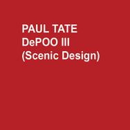 PAUL TATE DePOO III (Scenic Design)