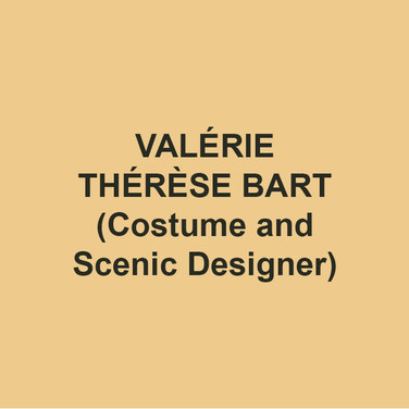 "VALÉRIE THÉRÈSE BART (Costume and Scenic Designer). Selected design credits: ""War and Peace"" commercials (GEICO); TWELFTH NIGHT or WHAT YOU WILL (Bedlam; dir. By Eric Tucker); MACBETH (The Acting Company; dir. Devin Brain); BONES IN THE BASKET (Araca Project; dir. Devin Brain); CIRCUS IN THE WINTER (associate costumes, Goodspeed Musicals; dir. Joe Calarco); SHE, AFTER (costumes/sets, for Urban Arias; dir. Beth Greenberg); TINA PACKER'S WOMEN OF WILL (costumes/sets, at The GYM at Judson Memorial and international/national tour; dir. Eric Tucker); THE SERVANT OF TWO MASTERS (Seattle Repertory Theatre, Guthrie, Arts Emerson Boston, Shakespeare Theatre Company DC, Yale Repertory Theatre; dir. Christopher Bayes); VOLLEYGIRLS (NYMF; dir. Neil Patrick Stewart), SONG OF A CONVALESCENT AYN RAND… (for Wolf 359; Oberon A.R.T.,Joe's Pub, IRT); THE HOUSE OF YES (costumes/sets, Lee Strasberg Institute); THE DROWSY CHAPERONE, GUYS AND DOLLS (New London Barn Playhouse); DIE FLEDERMAUS, BRAHMS' LIEBESLIEDER(NYU Steinhardt); GOODBYE NEW YORK, GOODBYE HEART (sets, for Production Company; HERE Arts Center; dir. Oliver Butler); POP! (sets, Yale Repertory Theatre; dir. Mark Brokaw); UNCLE VANYA dir. Ron Van Lieu, THE TEMPEST (sets), THE ROBBERS (Yale School of Drama). M.F.A. Yale University School of Drama. valeriebart.com"