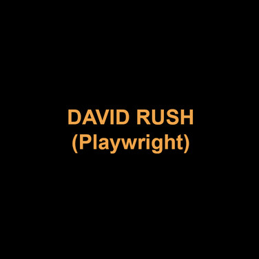 DAVID RUSH (Playwright) has written plays produced at such theaters as American Stage, Stage Left, Mark Taper Forum, GeVa Theater, and Manhattan Theater Club, among others. His work has won or placed in national contests and has earned a variety of awards, including several Chicago Jeffs, a Los Angeles Drama Logue and two Midwest Emmys. He has received Illinois Arts Council grants and was a writer in residence at the Inge Center in 2010. His books, A Student Guide to Play Analysis and Building Your Play, are used by many colleges and universities.