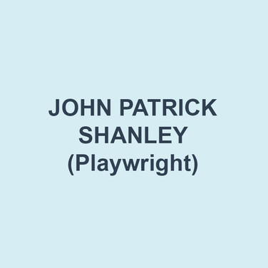 JOHN PATRICK SHANLEY (Playwright) is from the Bronx. He was thrown out of St. Helena's kindergarten. He was banned from St. Anthony's hot lunch program for life. He was expelled from Cardinal Spellman High School. He was placed on academic probation by New York University and instructed to appear before a tribunal if he wished to return. When asked why he had been treated in this way by all these institutions, he burst into tears and said he had no idea. Then he went into the United States Marine Corps. He did fine. He's still doing okay.